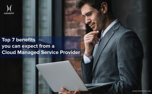 Top 7 benefits your business could derive from a Cloud Managed Service Provider