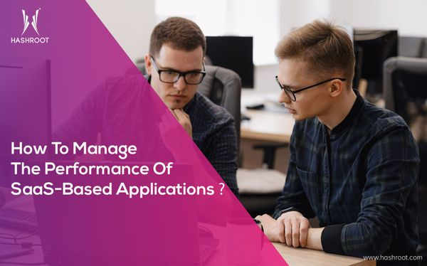 How To Manage The Performance Of SaaS-Based Applications?