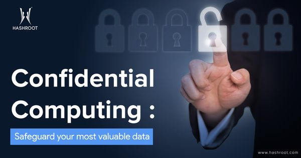 Confidential Computing: Safeguard your most valuable data